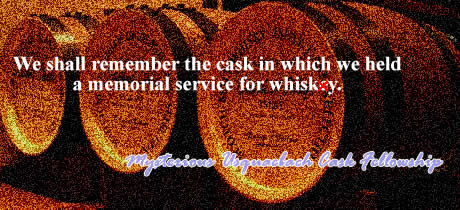 We shall remember the cask in which we held a memorial service for whisky.